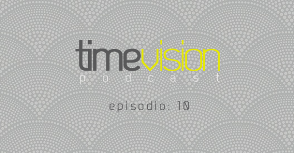 Time Vision Podcast 10